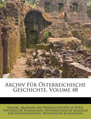 Archiv Fur Osterreichische Geschichte, Achtundvierzigster Band. - Kaiserl Akademie Der Wissenschaften in (Creator), and Sterreichische Akademie Der Wissenscha (Creator)