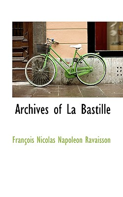 Archives of La Bastille - Ravaisson, Francois Nicolas Napoleon