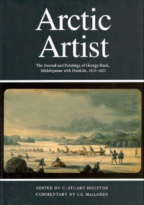 Arctic Artist - Back, George, Sir, and Houston, Stuart (Editor), and Rupert's Land Record Society