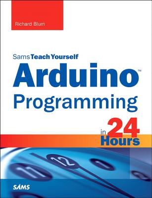Arduino Programming in 24 Hours, Sams Teach Yourself - Blum, Richard