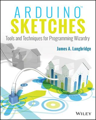 Arduino Sketches: Tools and Techniques for Programming Wizardry - Langbridge, James A
