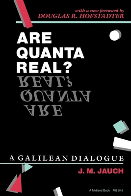 Are Quanta Real?: A Galilean Dialogue - Jauch, J M, and Hofstadter, Douglas R (Foreword by)