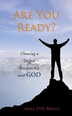 Are You Ready?: Choosing a Deeper Relationship with God - Moore, Anna Hill