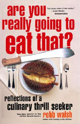 Are You Really Going to Eat That?: Reflections of a Culinary Thrill Seeker - Walsh, Robb