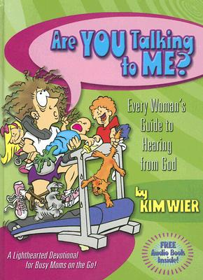 Are You Talking to Me?: Every Woman's Guide to Hearing from God - Wier, Kim