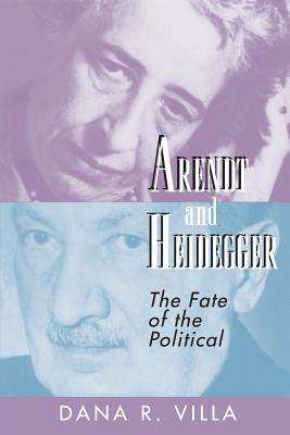 Arendt and Heidegger: The Fate of the Political - Villa, Dana