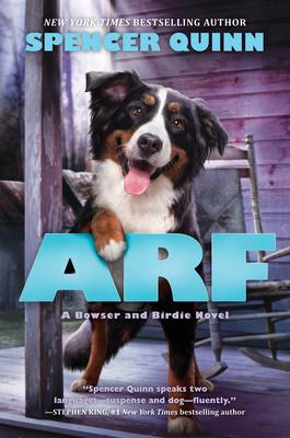 Arf: A Bowser and Birdie Novel - Quinn, Spencer