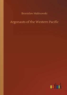 Argonauts of the Western Pacific - Malinowski, Bronislaw