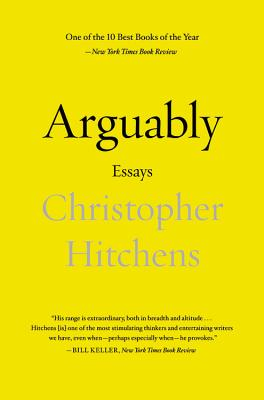 Arguably: Essays - Hitchens, Christopher