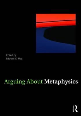Arguing about Metaphysics - Rea, Michael (Editor)