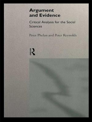 Argument and Evidence: Critical Analysis for the Social Sciences - Phelan, Peter J, and Reynolds, Peter J