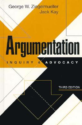 Argumentation: Inquiry and Advocacy - Ziegelmueller, George W., and Kay, Jack