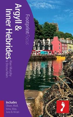 Argyll & Inner Hebrides Footprint Focus Guide: (includes Oban, Mull, Iona, Islay, Jura & Arran) - Murphy, Alan, and Main, Shona