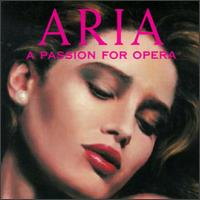 Aria: A Passion for Opera - Alfredo Kraus (tenor); Danielle Millet (vocals); Franco Corelli (vocals); Franco Corelli (tenor);...