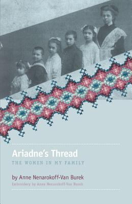 Ariadne's Thread: The Women in My Family - Nenarokoff-Van Burek, Anne
