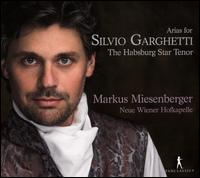 Arias for Silvio Garghetti: The Habsburg Star Tenor - Markus Miesenberger (tenor); Neue Hofkapelle Graz; Markus Miesenberger (conductor)