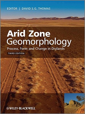 Arid Zone Geomorphology: Process, Form and Change in Drylands - Thomas, David S. G. (Editor)