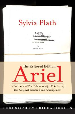 Ariel: The Restored Edition: A Facsimile of Plath's Manuscript, Reinstating Her Original Selection and Arrangement - Plath, Sylvia