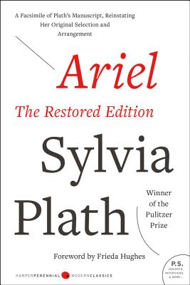 Ariel: The Restored Edition: A Facsimile of Plath's Manuscript, Reinstating Her Original Selection and Arrangement - Plath, Sylvia