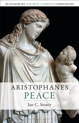 Aristophanes: Peace - Storey, Ian C, and Marshall, C W (Editor), and Slater, Niall W (Editor)