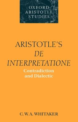 Aristotle's De Interpretatione: Contradiction and Dialectic - Whitaker, C.W.A.