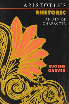 Aristotle's Rhetoric: An Art of Character - Garver, Eugene