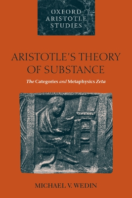 Aristotle's Theory of Substance: The Categories and Metaphysics Zeta - Wedin, Michael V