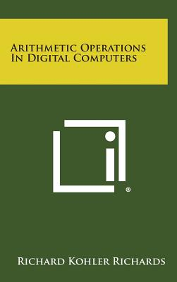 Arithmetic Operations in Digital Computers - Richards, Richard Kohler