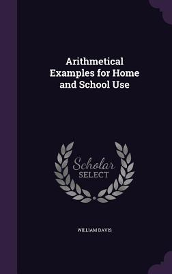 Arithmetical Examples for Home and School Use - Davis, William, MD