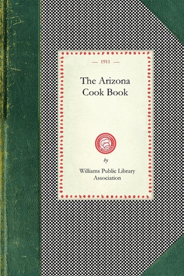 Arizona Cook Book - Williams Public Library Association (Williams Az) (Compiled by)