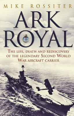 Ark Royal: Sailing Into Glory - Rossiter, Mike