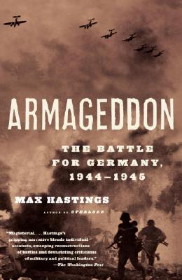 Armageddon: The Battle for Germany, 1944-1945 - Hastings, Max, Sir