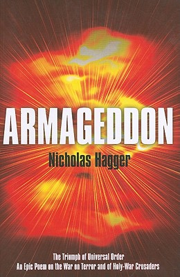Armageddon: The Triumph of Universal Order; An Epic Poem on the War on Terror and of Holy-War Crusaders - Hagger, Nicholas