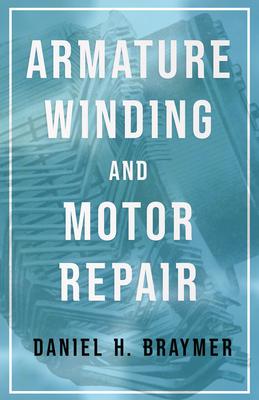 Armature Winding and Motor Repair - Braymer, Daniel H