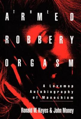 Armed Robbery Orgasm - Keyes, Ronald M, and Money, John William