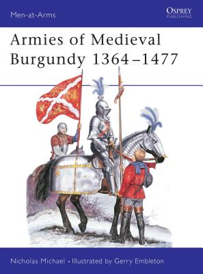 Armies of Medieval Burgundy 1364-1477 - Michael, Nicholas