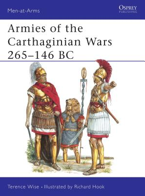 Armies of the Carthaginian Wars 265-146 BC - Wise, Terence