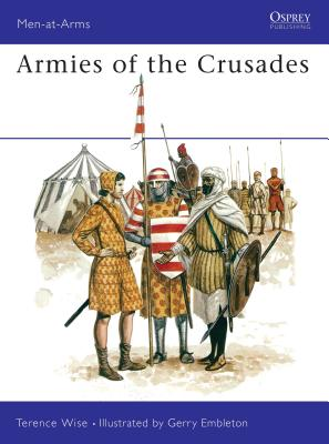 Armies of the Crusades - Wise, Terence