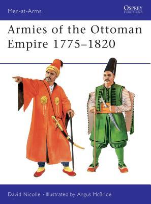 Armies of the Ottoman Empire 1775-1820 - Nicolle, David, Dr.