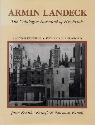Armin Landeck, Second Edition, Revised & Enlarged: The Catalogue Raisonne of His Prints - Kraeft, June Kysilko