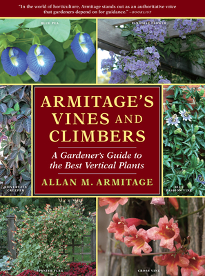Armitage's Vines and Climbers: A Gardener's Guide to the Best Vertical Plants - Armitage, Allan M