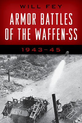 Armor Battles of the Waffen-SS: 1943-45 - Fey, Will, and Henschler, Henri (Translated by)