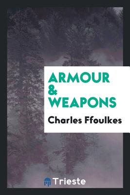 Armour & Weapons - Ffoulkes, Charles