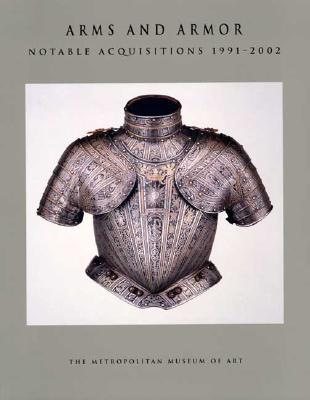 Arms and Armor: Notable Acquisitions 1991-2002 - Pyhrr, Stuart W