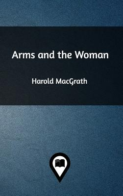 Arms and the Woman - Macgrath, Harold