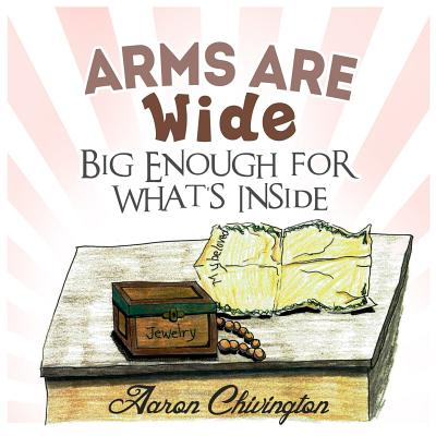 Arms Are Wide, Big Enough for What's Inside - Chivington, Aaron