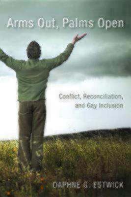 Arms Out, Palms Open: Conflict, Reconciliation, and Gay Inclusion - Estwick, Daphne G