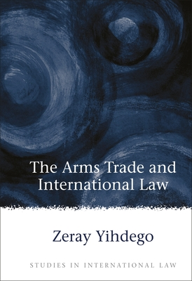 Arms Trade and International Law - Yihdego, Zeray
