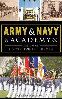 Army and Navy Academy: History of the West Point of the West - Mui, Alexander