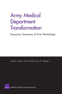Army Medical Dept Transformation: Summary of Five Workshops - Johnson, David E, and Cecchine, Gary, and Sollinger, Jerry M